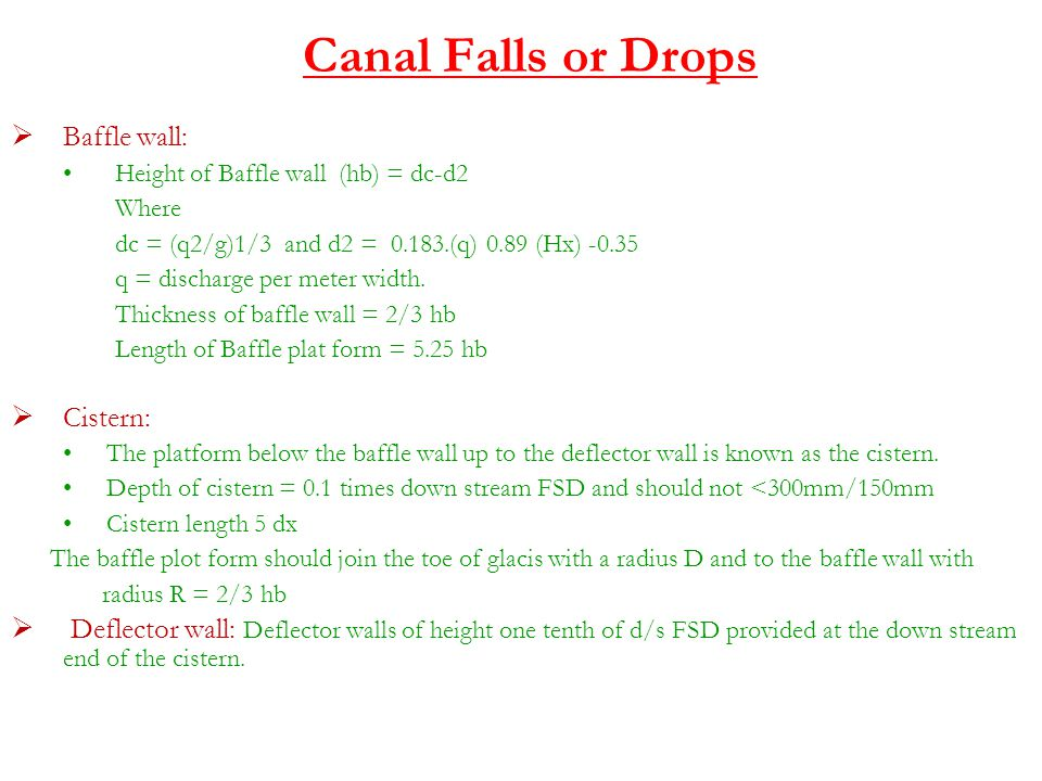 Canal Falls or Drops  Baffle wall: Height of Baffle wall (hb) = dc-d2 Where dc = (q2/g)1/3 and d2 = 0.183.(q) 0.89 (Hx) -0.35 q = discharge per meter