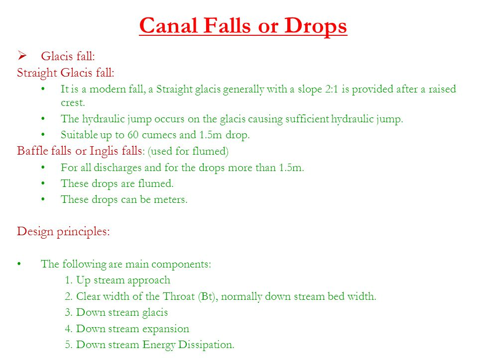 Canal Falls or Drops  Glacis fall: Straight Glacis fall: It is a modern fall, a Straight glacis generally with a slope 2:1 is provided after a raised