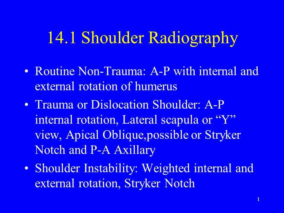 12 Shoulder A-P with External Rotation Horizontal CR: 1 below the coracoid process Vertical CR: coracoid process or through the glenohumeral joint Film centered to Horizontal CR Collimation: to include soft tissue around shoulder or slightly less than film size.