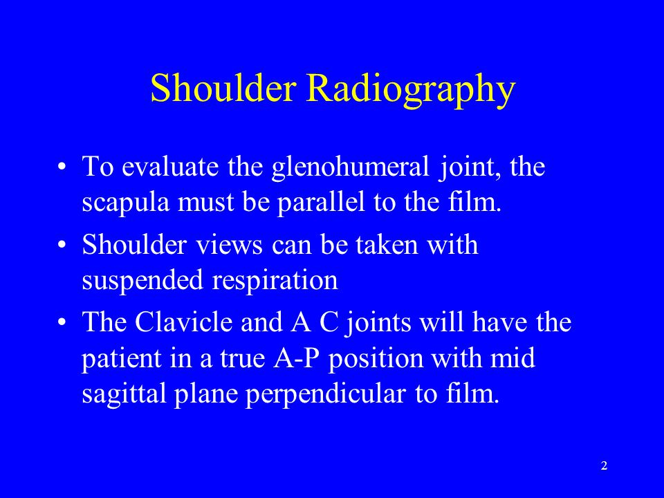 13 Shoulder A-P with External Rotation Breathing Instructions: suspended respiration Make exposure and let patient breathe and relax.
