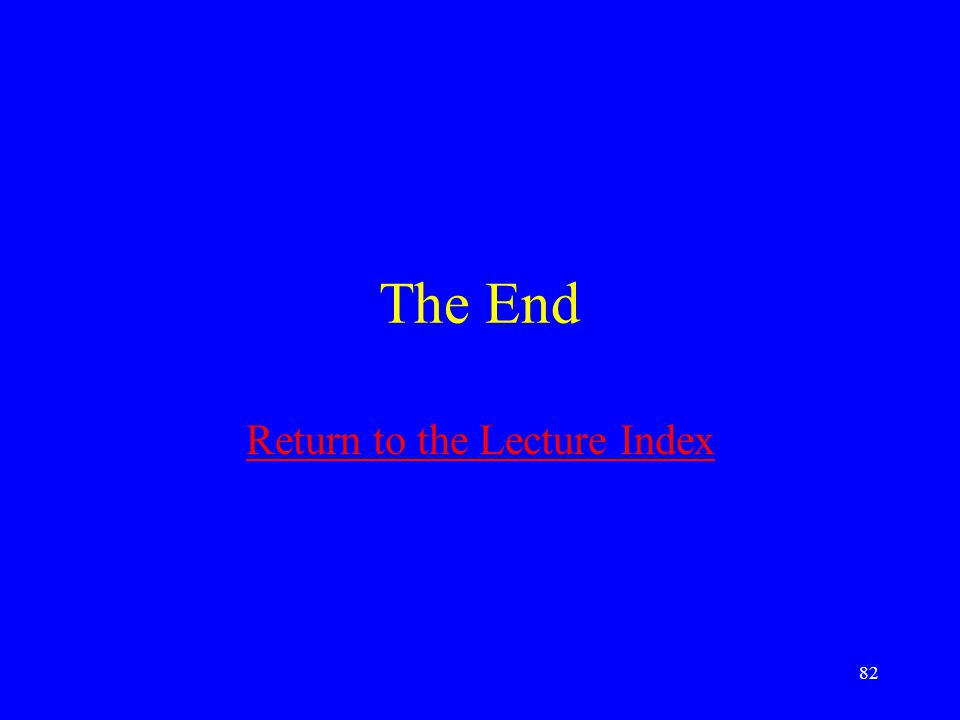 82 The End Return to the Lecture Index