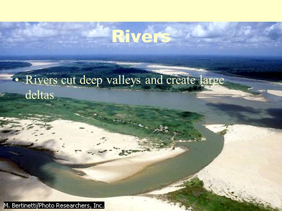 Rivers Rivers cut deep valleys and create large deltas