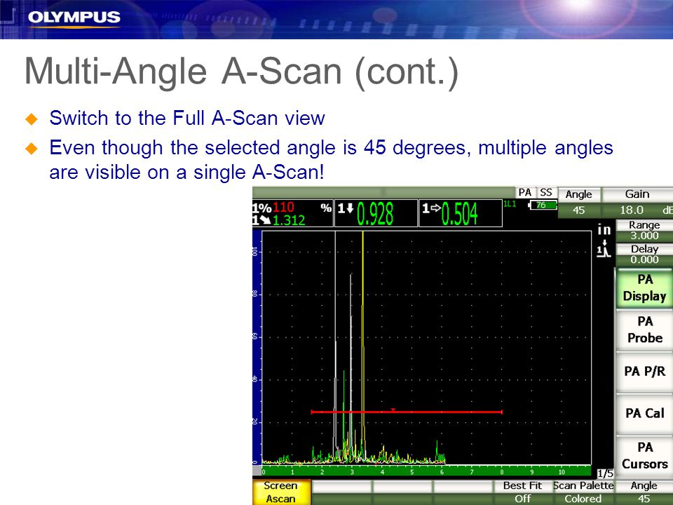 u Switch to the Full A-Scan view u Even though the selected angle is 45 degrees, multiple angles are visible on a single A-Scan.
