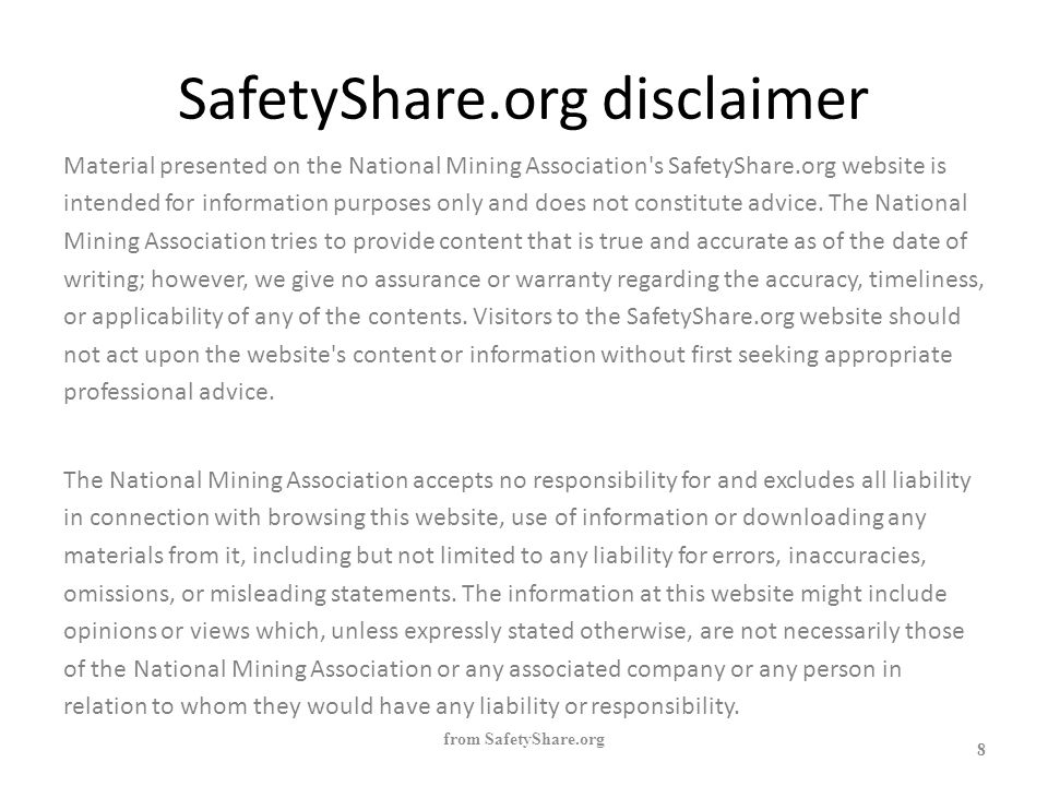 SafetyShare.org disclaimer from SafetyShare.org 8 Material presented on the National Mining Association's SafetyShare.org website is intended for info