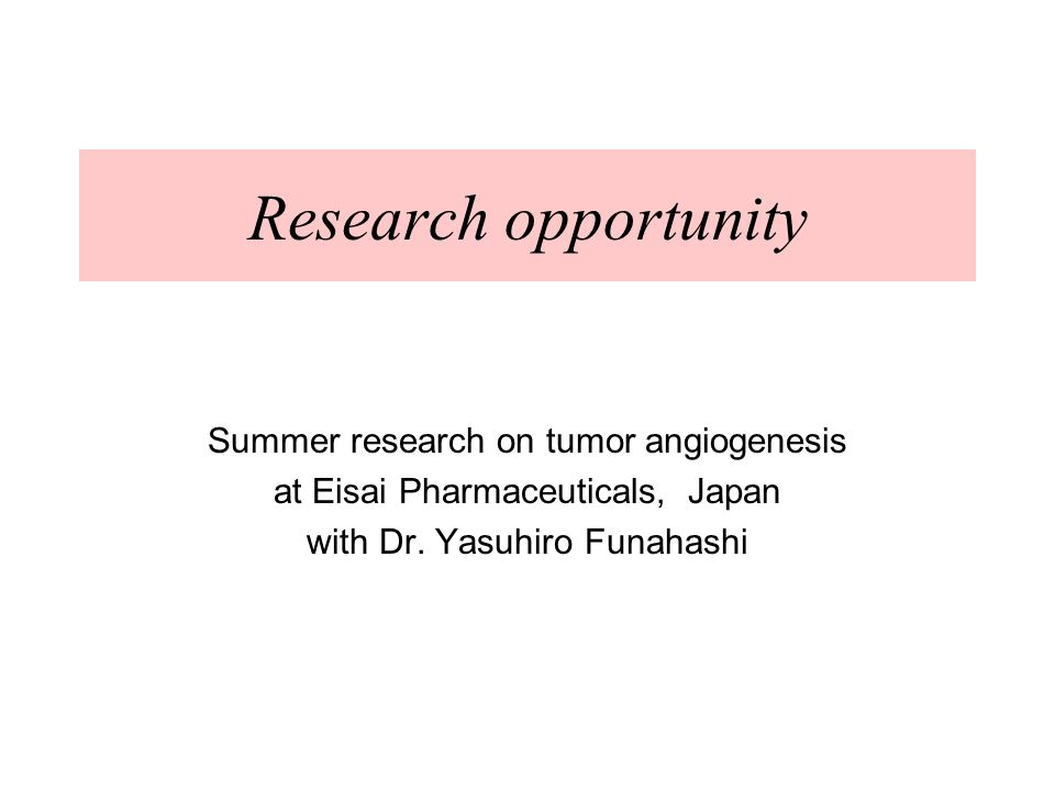 Research opportunity Summer research on tumor angiogenesis at Eisai Pharmaceuticals, Japan with Dr.