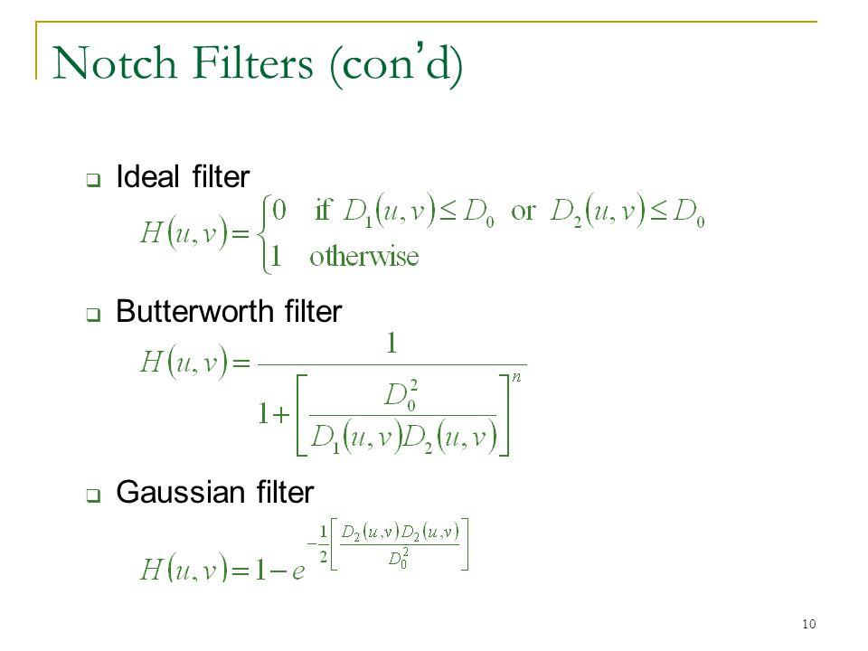 10 Notch Filters (con ' d)  Ideal filter  Butterworth filter  Gaussian filter