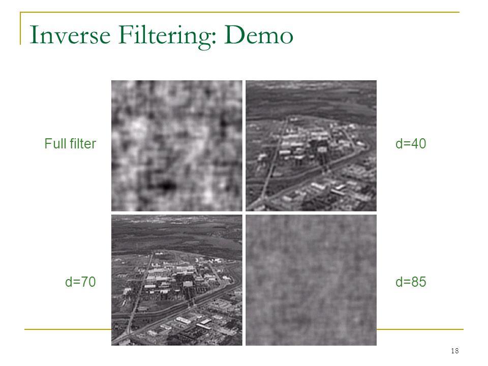 18 Inverse Filtering: Demo Full filterd=40 d=70d=85