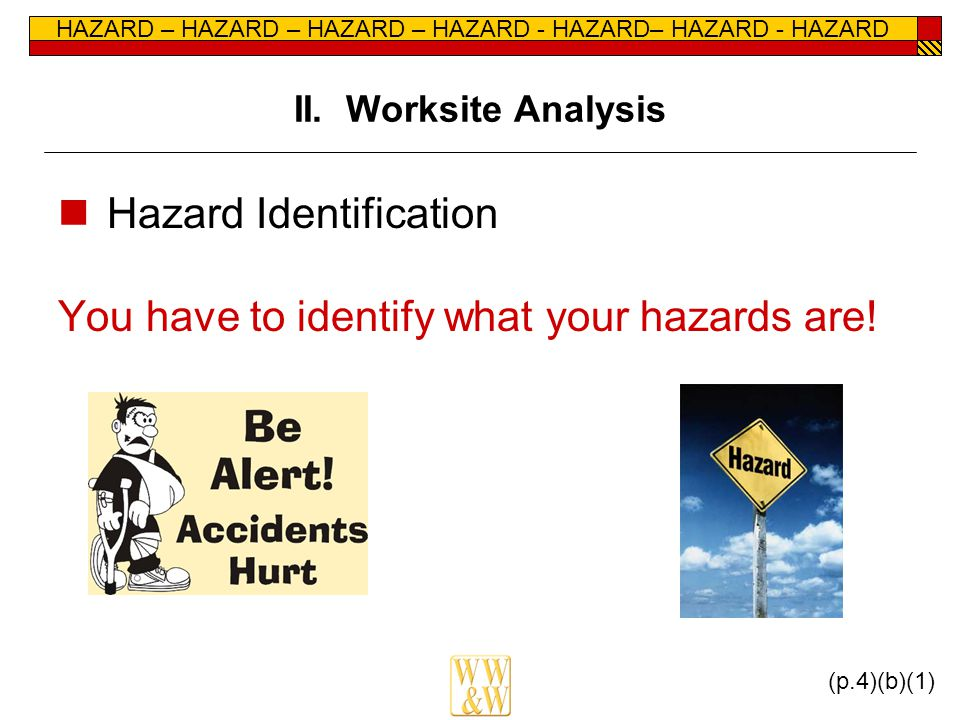 HAZARD – HAZARD – HAZARD – HAZARD - HAZARD– HAZARD - HAZARD II. Worksite Analysis Hazard Identification You have to identify what your hazards are! (p