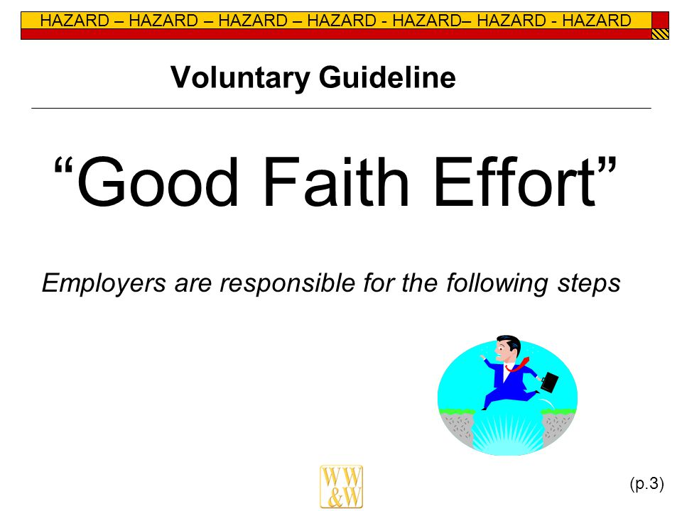"HAZARD – HAZARD – HAZARD – HAZARD - HAZARD– HAZARD - HAZARD Voluntary Guideline ""Good Faith Effort"" Employers are responsible for the following steps"