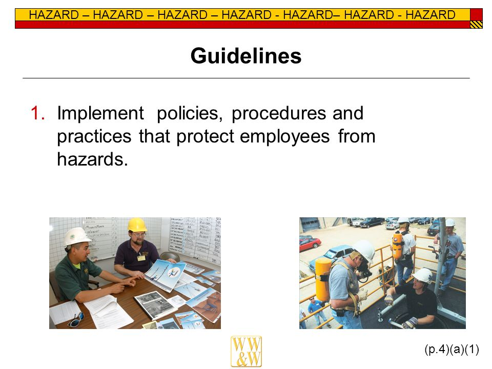 HAZARD – HAZARD – HAZARD – HAZARD - HAZARD– HAZARD - HAZARD Guidelines 1.Implement policies, procedures and practices that protect employees from hazards.