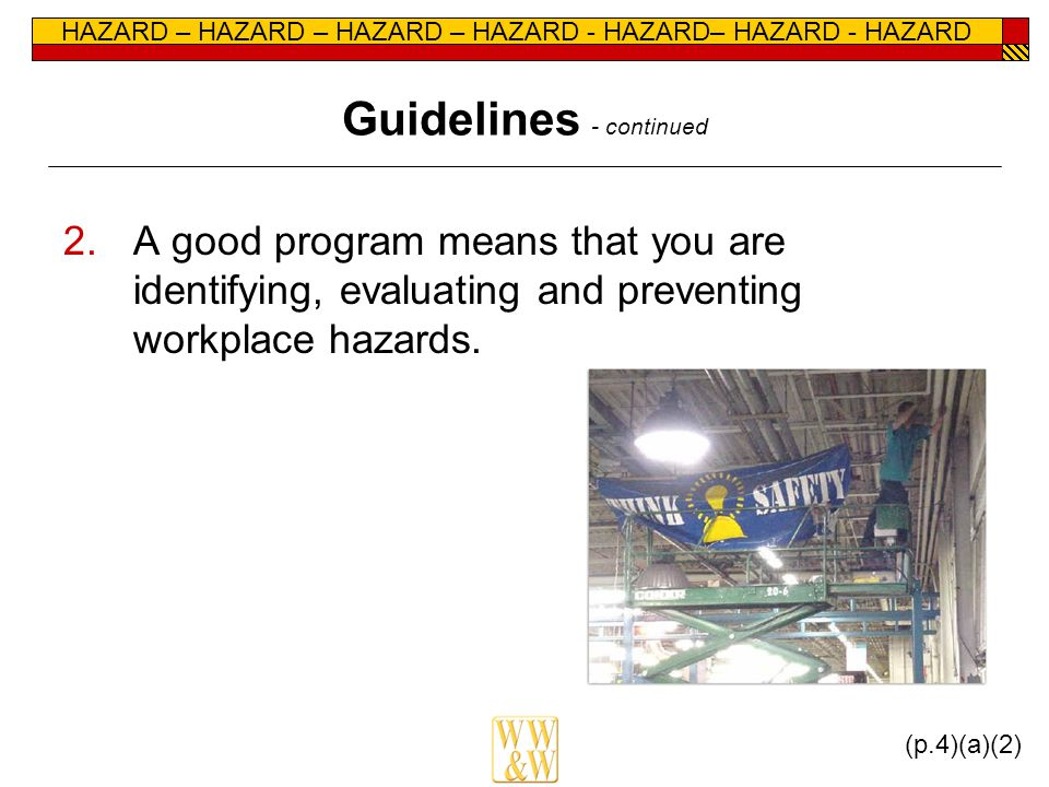 HAZARD – HAZARD – HAZARD – HAZARD - HAZARD– HAZARD - HAZARD Guidelines - continued 2.A good program means that you are identifying, evaluating and pre