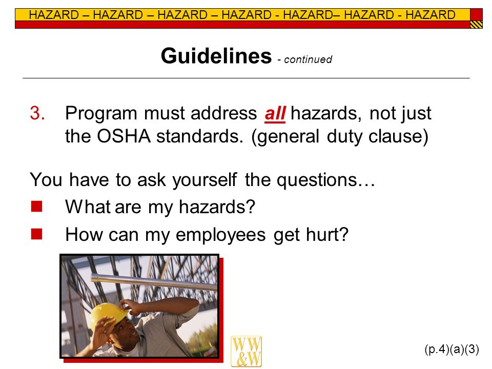 HAZARD – HAZARD – HAZARD – HAZARD - HAZARD– HAZARD - HAZARD Guidelines - continued 3.Program must address all hazards, not just the OSHA standards. (g