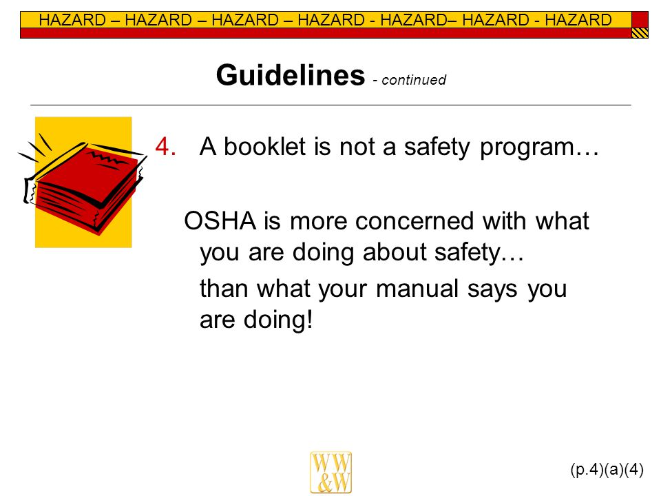 HAZARD – HAZARD – HAZARD – HAZARD - HAZARD– HAZARD - HAZARD Guidelines - continued 4.A booklet is not a safety program… OSHA is more concerned with what you are doing about safety… than what your manual says you are doing.