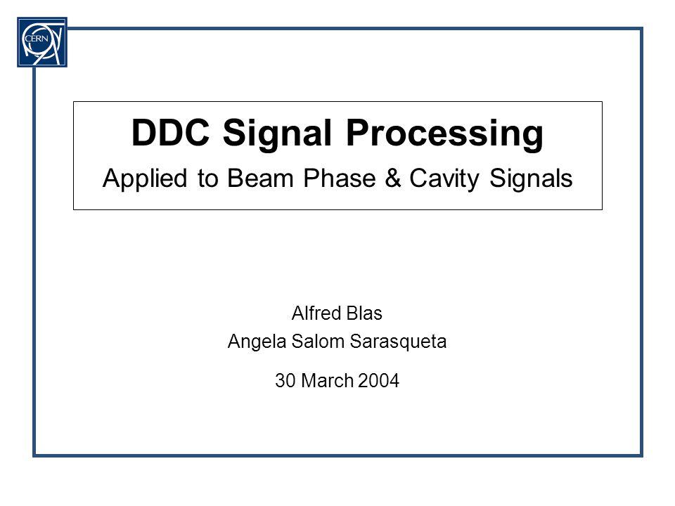 DDC Signal ProcessingAlfred Blas Angela Salom Sarasqueta 2 Input Signal: Analysis of an extreme case I beam Input Signal: Very narrow single bunch Spectrum -> ∞