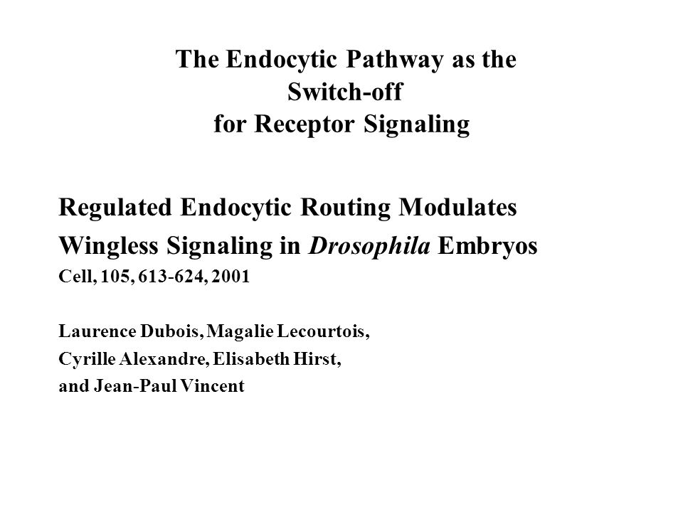 The Endocytic Pathway as the Switch-off for Receptor Signaling Regulated Endocytic Routing Modulates Wingless Signaling in Drosophila Embryos Cell, 10