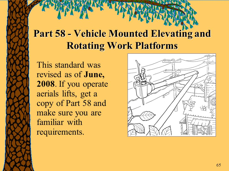 65 Part 58 - Vehicle Mounted Elevating and Rotating Work Platforms This standard was revised as of June, 2008.
