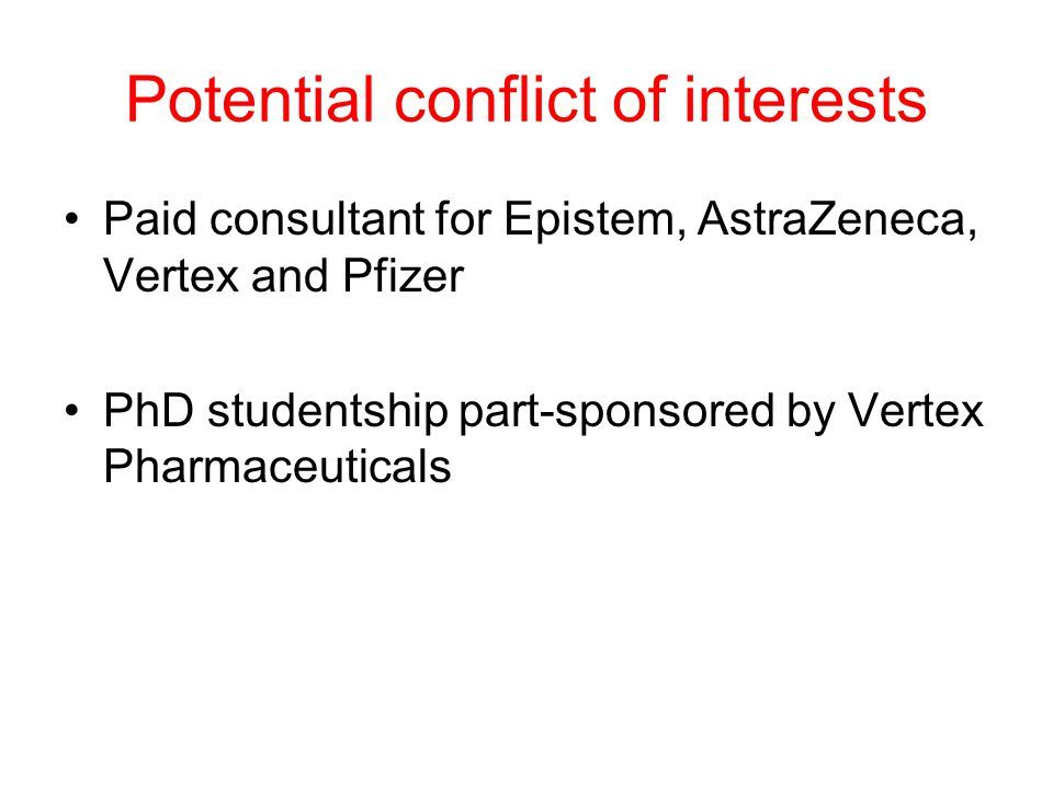 Potential conflict of interests Paid consultant for Epistem, AstraZeneca, Vertex and Pfizer PhD studentship part-sponsored by Vertex Pharmaceuticals