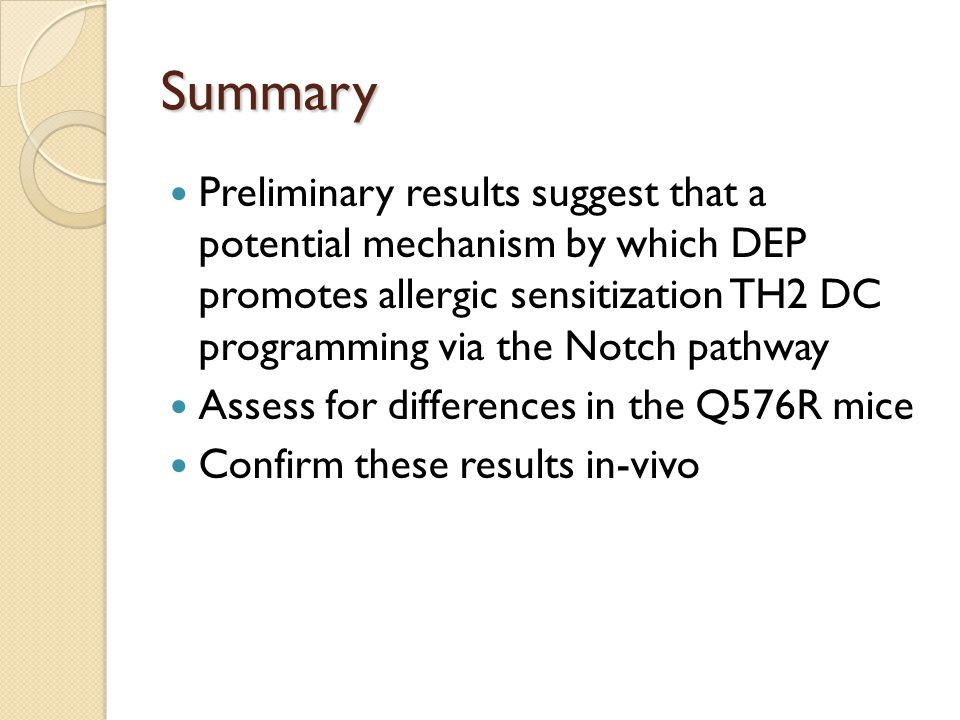 Summary Preliminary results suggest that a potential mechanism by which DEP promotes allergic sensitization TH2 DC programming via the Notch pathway Assess for differences in the Q576R mice Confirm these results in-vivo