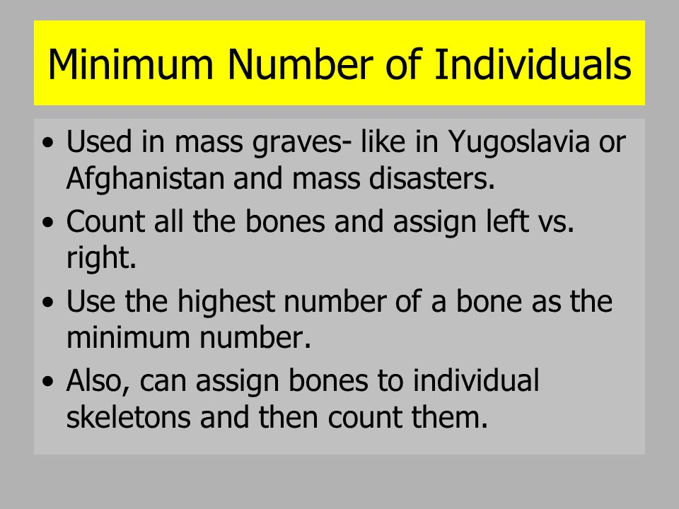Minimum Number of Individuals Used in mass graves- like in Yugoslavia or Afghanistan and mass disasters. Count all the bones and assign left vs. right