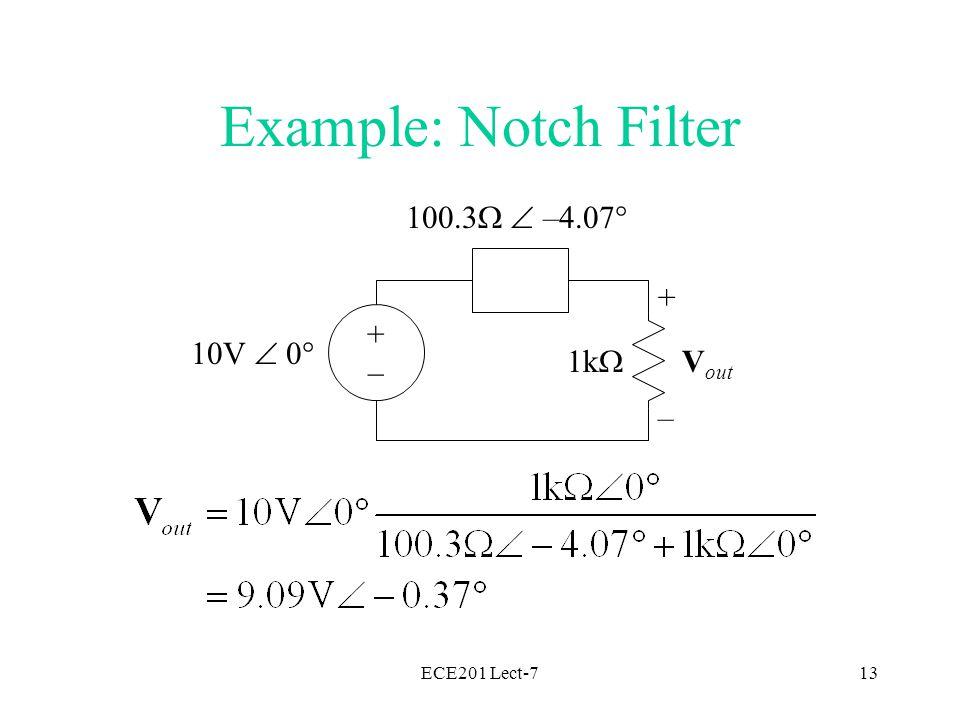 ECE201 Lect-713 Example: Notch Filter V out 1k  10V  0  + – 100.3   –4.07  +–+–