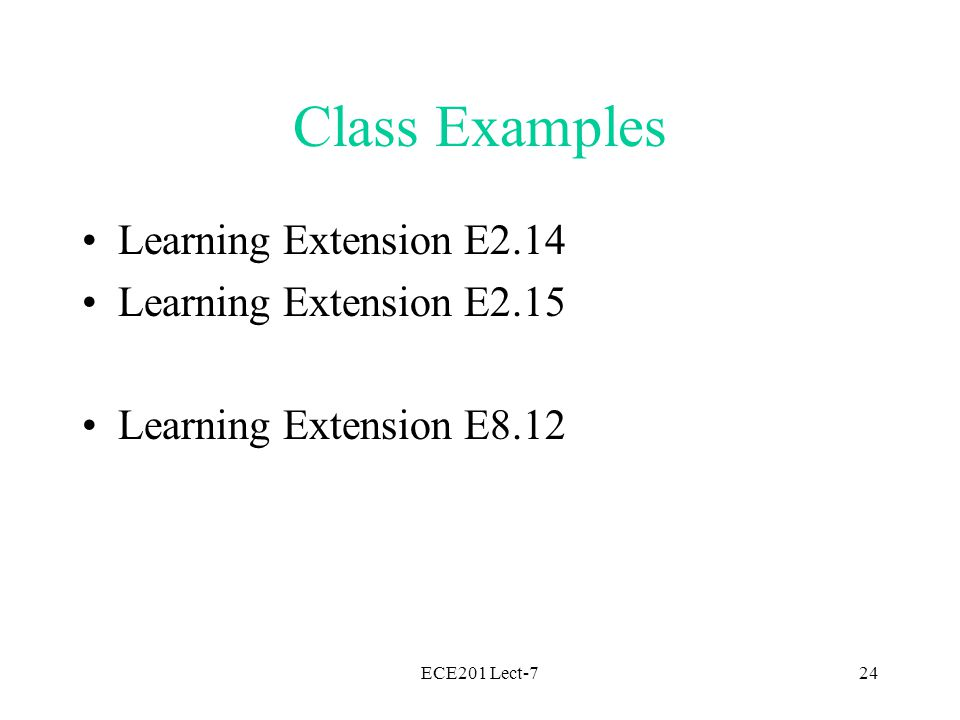 ECE201 Lect-724 Class Examples Learning Extension E2.14 Learning Extension E2.15 Learning Extension E8.12