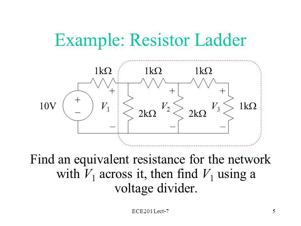 ECE201 Lect-76 1k  10V + – V1V1 Example: Resistor Ladder +–+–
