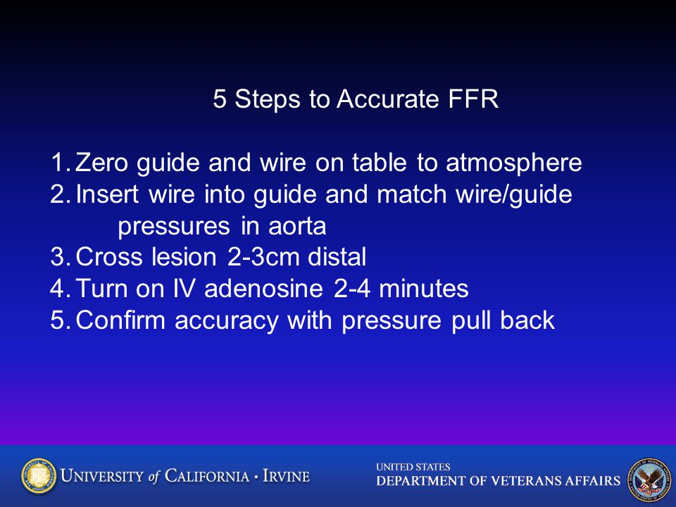 5 Steps to Accurate FFR 1.Zero guide and wire on table to atmosphere 2.Insert wire into guide and match wire/guide pressures in aorta 3.Cross lesion 2