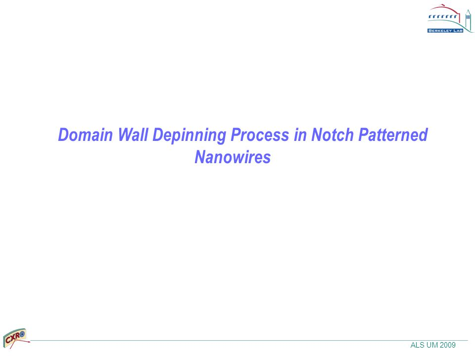 ALS UM 2009 Domain Wall Depinning Process in Notch Patterned Nanowires