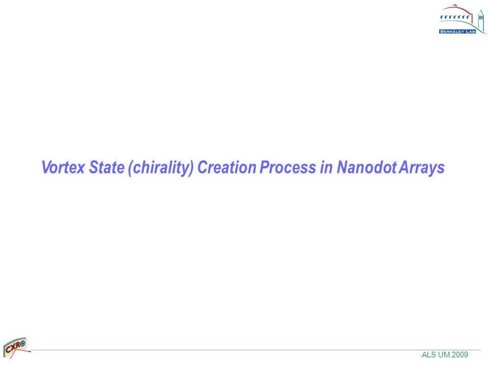 ALS UM 2009 Vortex State (chirality) Creation Process in Nanodot Arrays