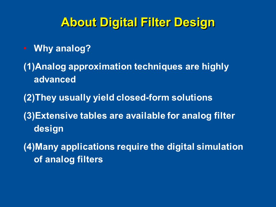 About Digital Filter Design Why analog.