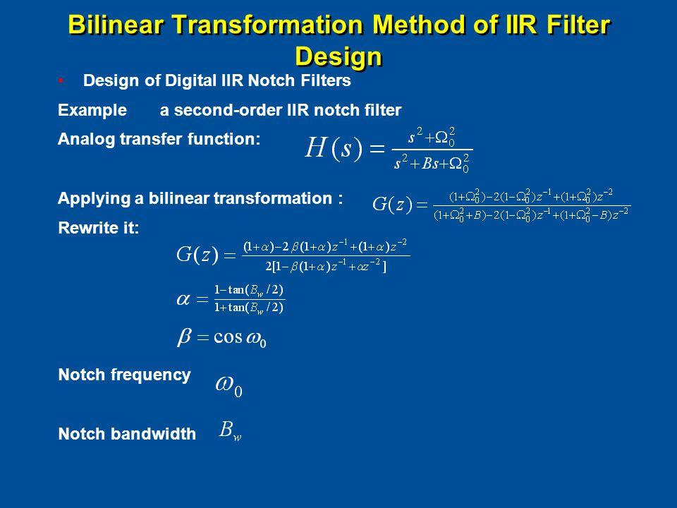 Bilinear Transformation Method of IIR Filter Design Design of Digital IIR Notch Filters Example a second-order IIR notch filter Analog transfer functi