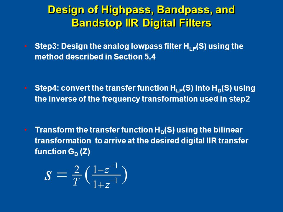 Design of Highpass, Bandpass, and Bandstop IIR Digital Filters Step3: Design the analog lowpass filter H LP (S) using the method described in Section