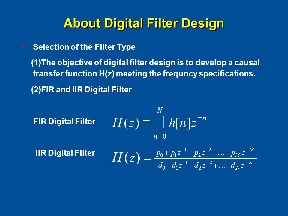 Selection of the Filter Type (1)The objective of digital filter design is to develop a causal transfer function H(z) meeting the frequncy specificatio