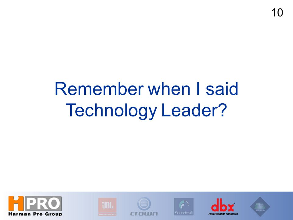 Remember when I said Technology Leader 10
