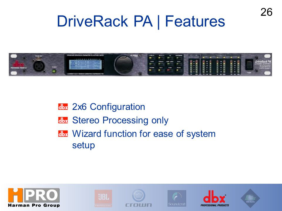 2x6 Configuration Stereo Processing only Wizard function for ease of system setup 26 DriveRack PA | Features