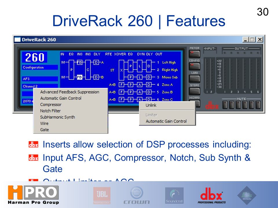 Inserts allow selection of DSP processes including: Input AFS, AGC, Compressor, Notch, Sub Synth & Gate Output Limiter or AGC DriveRack 260 | Features