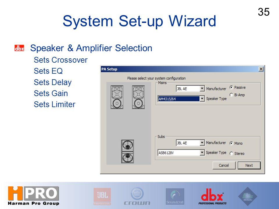 Speaker & Amplifier Selection Sets Crossover Sets EQ Sets Delay Sets Gain Sets Limiter System Set-up Wizard 35