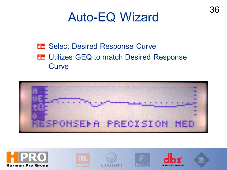 Select Desired Response Curve Utilizes GEQ to match Desired Response Curve Auto-EQ Wizard 36