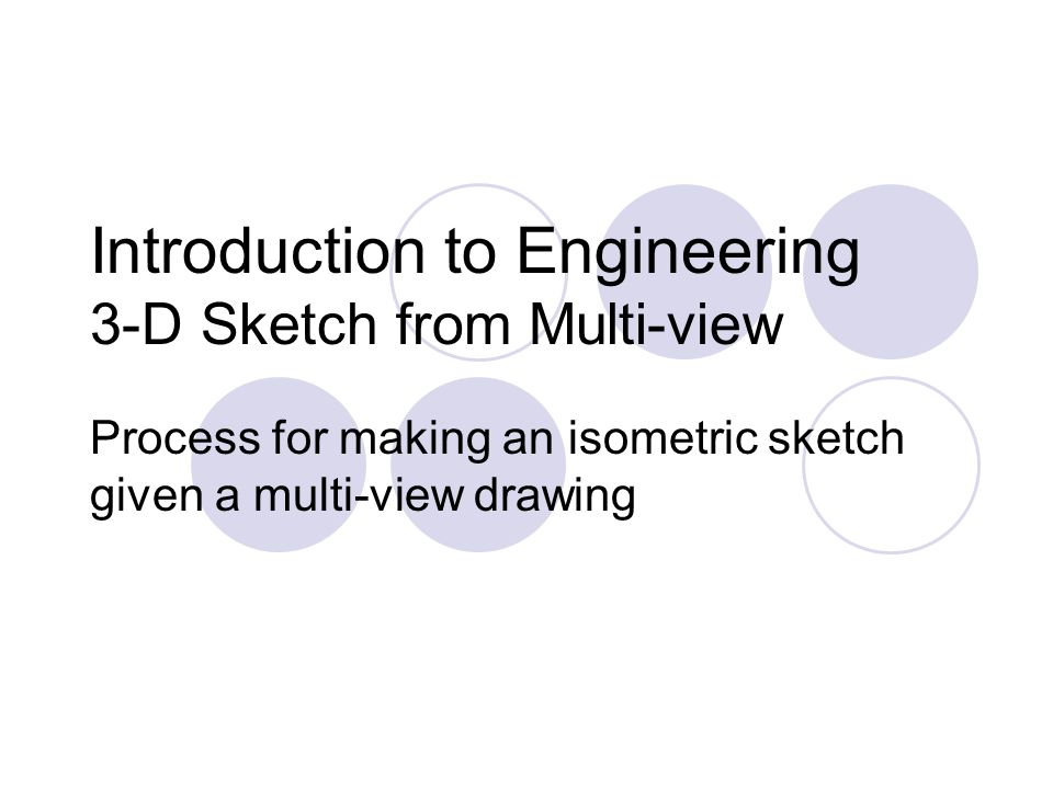 Introduction to Engineering 3-D Sketch from Multi-view Process for making an isometric sketch given a multi-view drawing