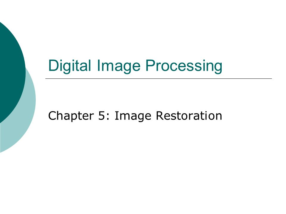 Digital Image Processing Chapter 5: Image Restoration
