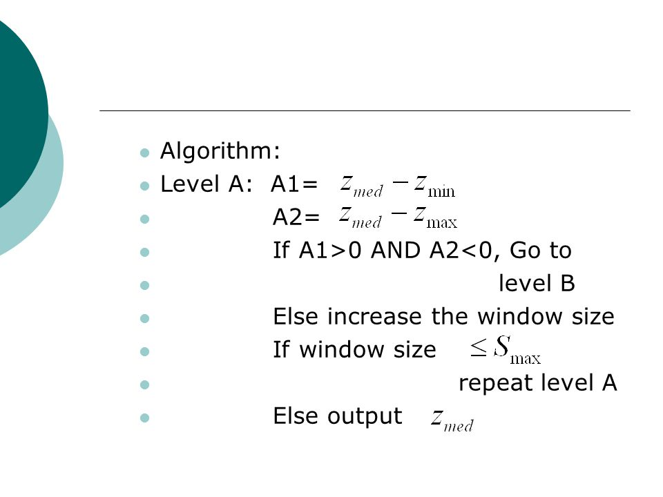 Algorithm: Level A: A1= A2= If A1>0 AND A2<0, Go to level B Else increase the window size If window size repeat level A Else output