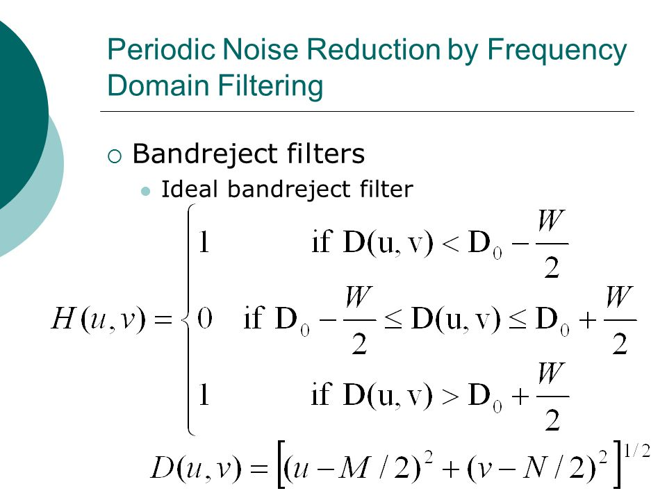 Periodic Noise Reduction by Frequency Domain Filtering  Bandreject filters Ideal bandreject filter