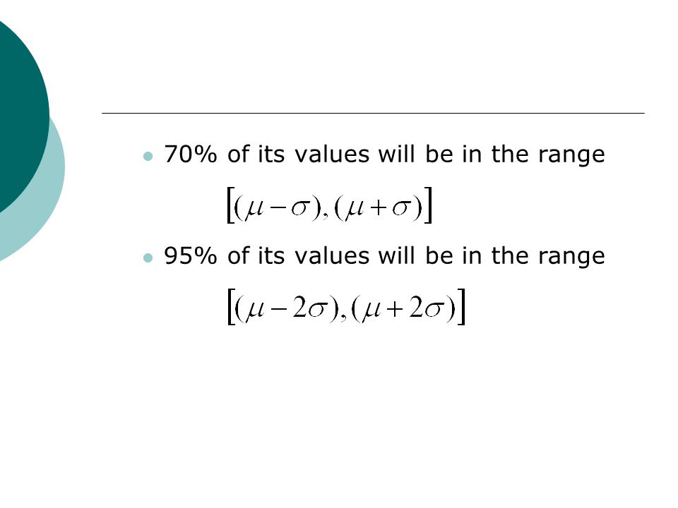 70% of its values will be in the range 95% of its values will be in the range