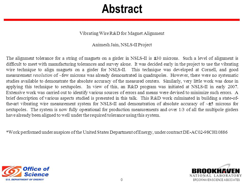BROOKHAVEN SCIENCE ASSOCIATES Abstract Vibrating Wire R&D for Magnet Alignment Animesh Jain, NSLS-II Project The alignment tolerance for a string of magnets on a girder in NSLS-II is ±30 microns.