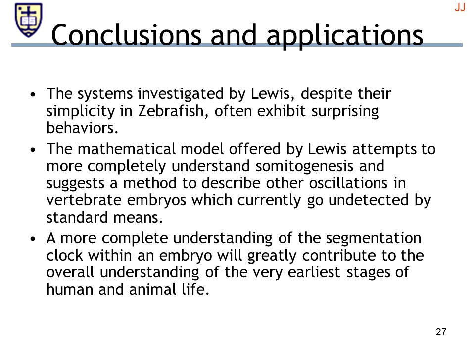 27 Conclusions and applications The systems investigated by Lewis, despite their simplicity in Zebrafish, often exhibit surprising behaviors.