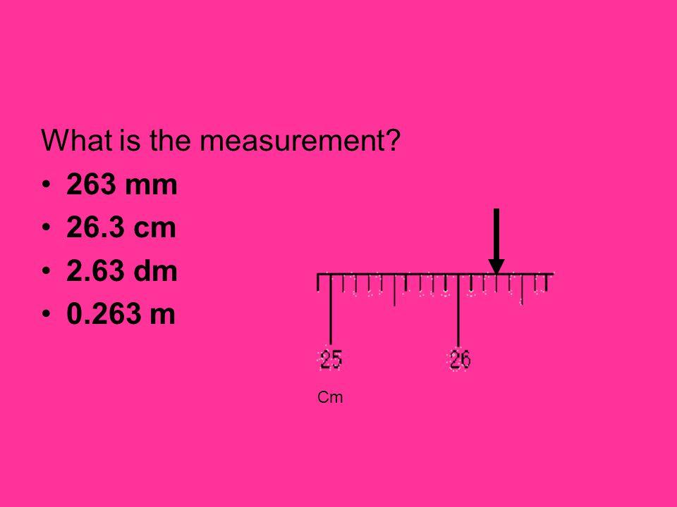 What is the measurement? 263 mm 26.3 cm 2.63 dm 0.263 m Cm