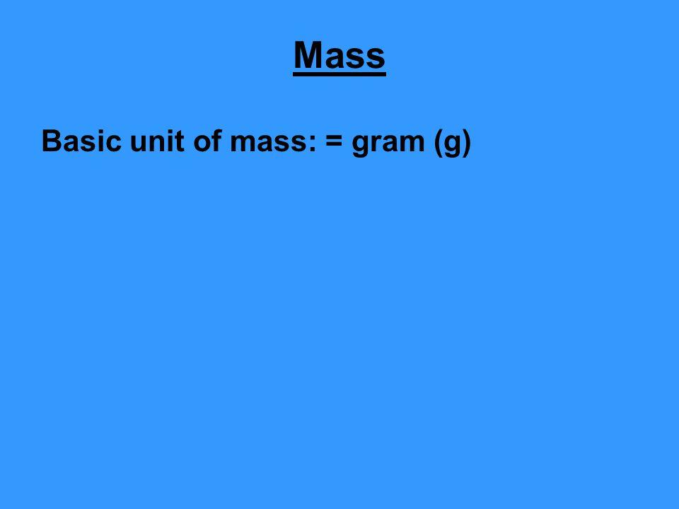 Mass Basic unit of mass: = gram (g)