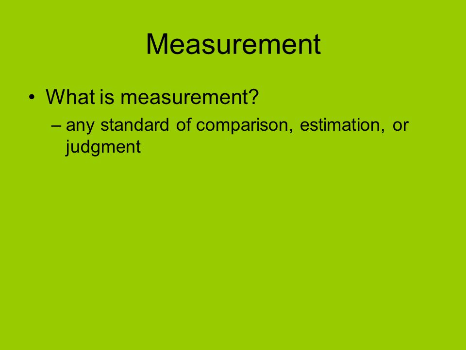 Why do we measure things.