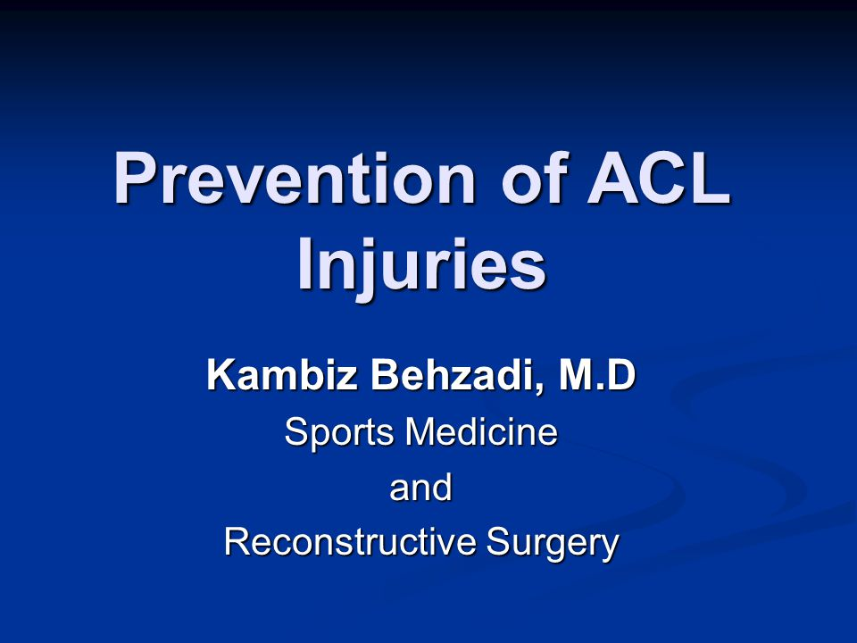 Prevention of ACL Injuries Kambiz Behzadi, M.D Sports Medicine and Reconstructive Surgery