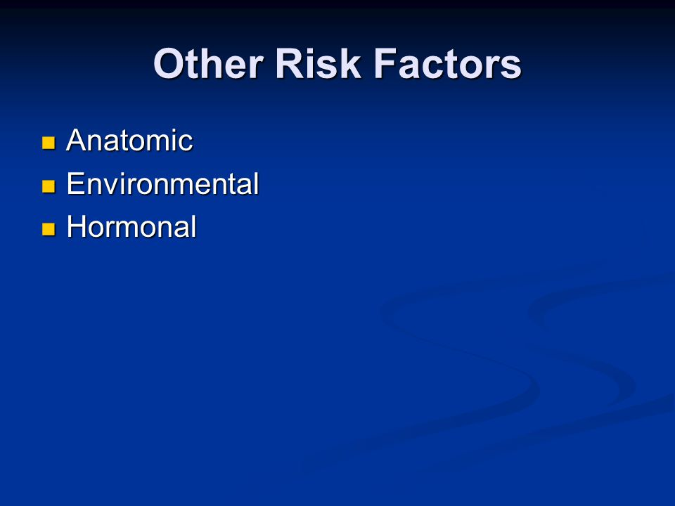 Other Risk Factors Anatomic Anatomic Environmental Environmental Hormonal Hormonal